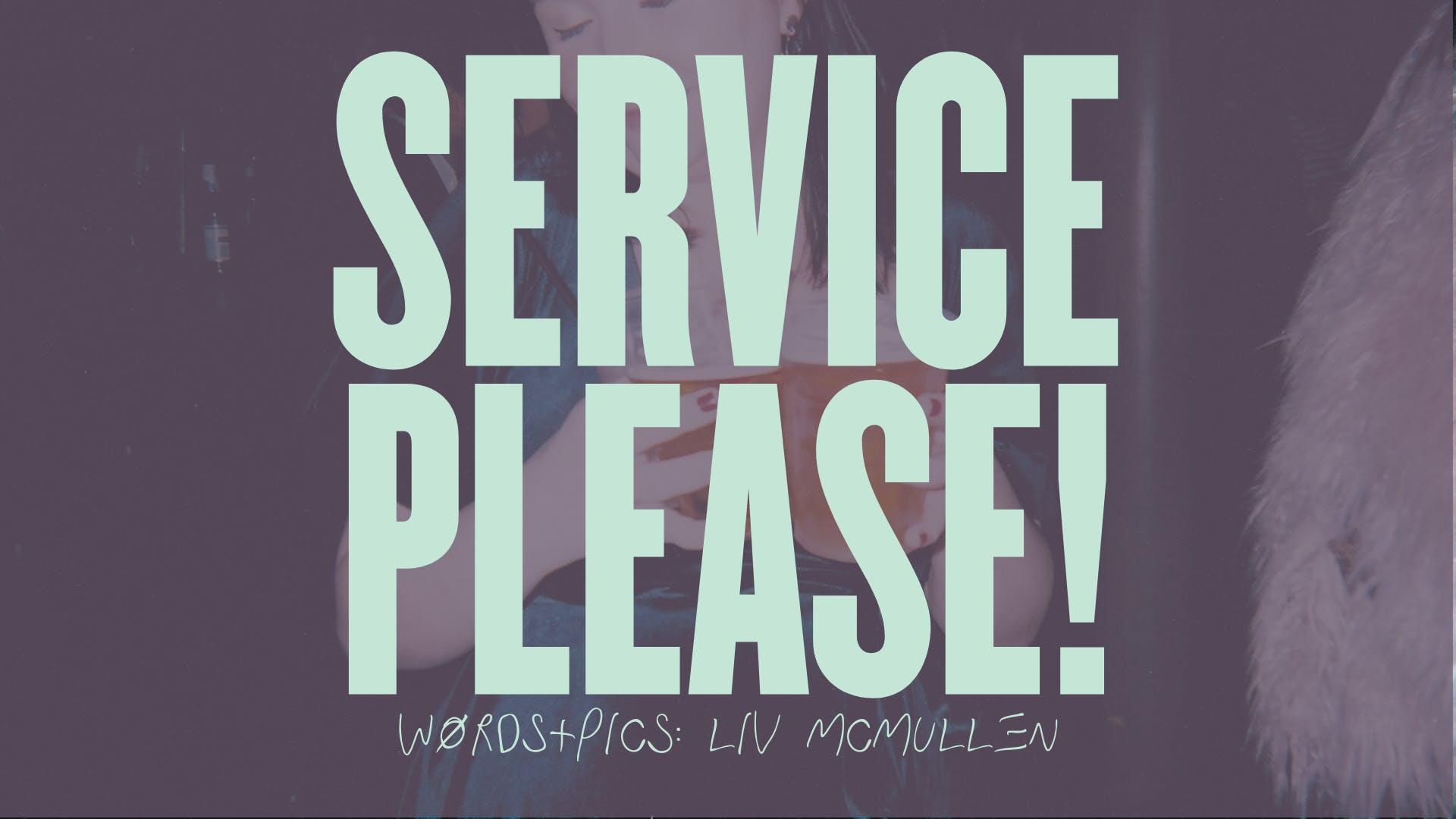 SERVICE PLEASE!