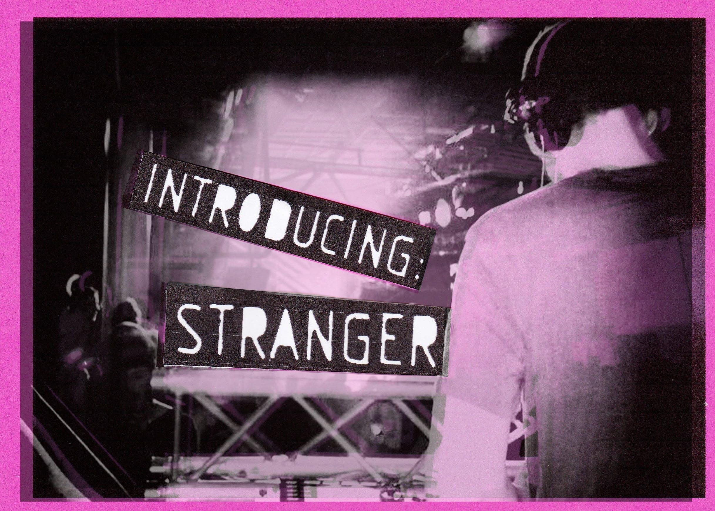 Introducing: Stranger