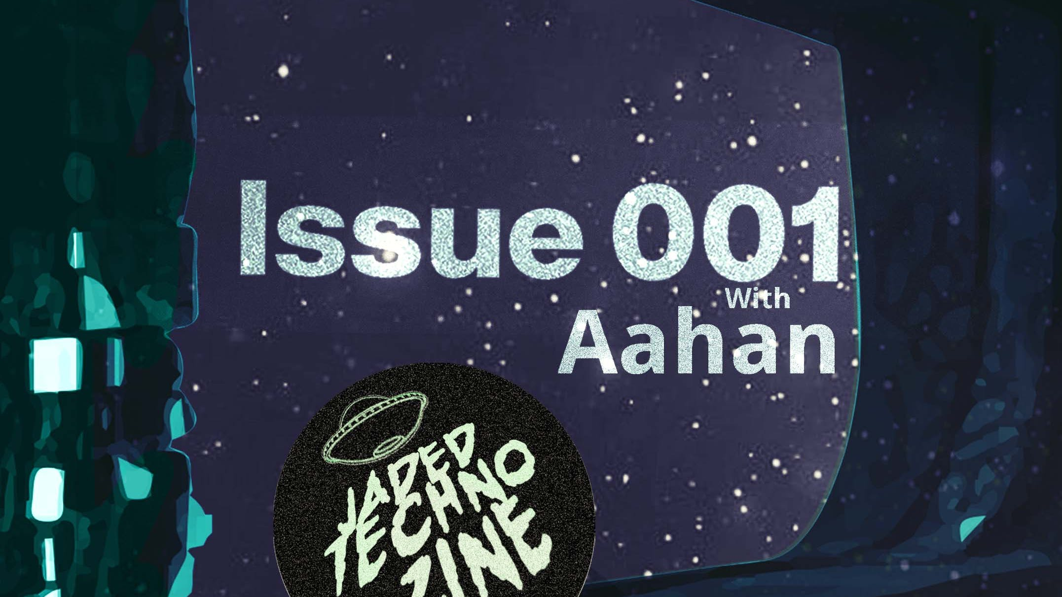 Aahan: Issue 001 Interview & Mix