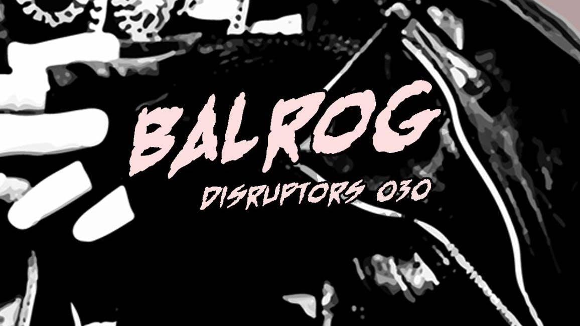 Disruptor 030: Balrog