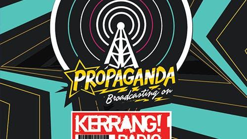 Propaganda Launches Radio Show on Kerrang! Radio